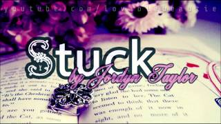 ♫♪ Jordyn Taylor - Stuck  ♫♩