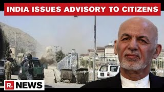 Indian Embassy Issues Advisory For Citizens In War-Torn Afghanistan, Terms Situation 'Dangerous'