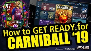 FIFA Mobile 19 - CARNIBALL IS COMING! Are you Ready? - A quick guide to smart prep for the event