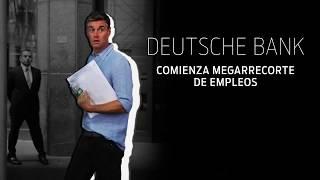 Deutsche Bank: Comienza megarrecorte de empleos