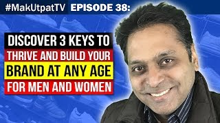 Episode 37: 3 keys to Thrive and Build an Infectious Brand at any Age- For Men and Women