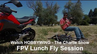 The Charlie Show /// Episode 163 /// FPV Lunch Fly Session