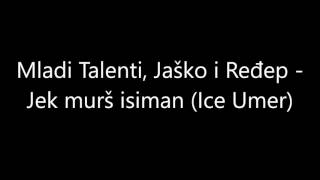 "Video thumbnail of ""Jek murš man isiman (Ice Umer) - Mladi Talenti, Jaško i Ređep"""