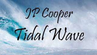 JP Cooper - Tidal Wave (LYRICS)