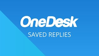 OneDesk – Getting Started: Saved Replies
