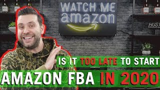 Is It Too Late To Start An Amazon FBA Business in 2020 ??
