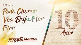 Jorge & Mateus - Pot-Pourri: Pode Chorar / Voa Beija-Flor / Flor  - [10 Anos Ao Vivo]