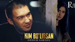 Ibrohim Hamidov - Kim bo