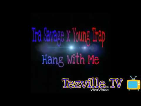 Hang Wit Me -Tra Savo x Young Trap