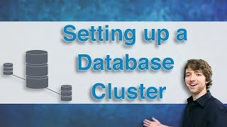 Database Clustering Tutorial 3 - Setting up a Database Cluster