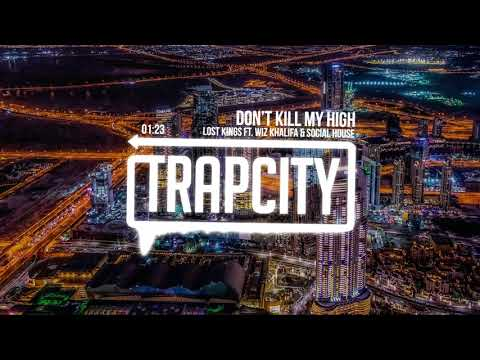 Lost Kings Ft. Wiz Khalifa & Social House - Don't Kill My High - Trap City