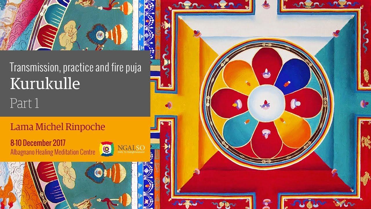 Transmission, practice and fire puja of Kurukulle – the lotus Dakini - part 1