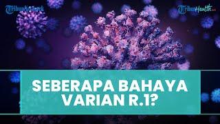 Seberapa Bahaya Mutasi Baru Virus Covid-19 Varian R.1?