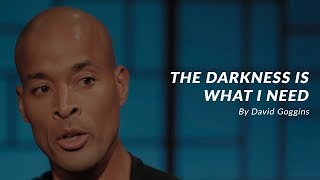 THE DARKNESS IS WHAT I NEED - Powerful Motivational Speech (ft. David Goggins)