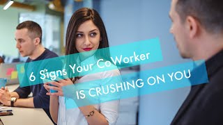 6 SIGNS YOUR COWORKER IS CRUSHING ON YOU   CHARLEY'S BLOG LIFE