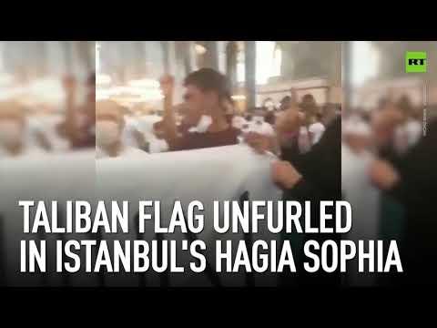 Taliban flag unfurled in Istanbul's Hagia Sophia