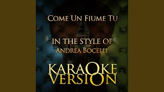Come Un Fiume Tu (In the Style of Andrea Bocelli) (Karaoke Version)