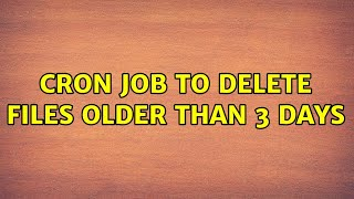 Unix & Linux: Cron job to delete files older than 3 days (2 Solutions!!)