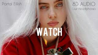 Billie Eilish   Watch (8D AUDIO)
