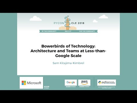 Sam Kitajima-Kimbrel - Bowerbirds of Technology: Architecture and Teams at Less-than-Google Scale