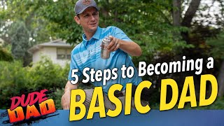 5 Steps To Becoming A Basic Dad | Dude Dad