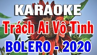 karaoke-lien-khuc-bolero-nhac-vang-hay-nhat-nhac-song-karaoke-trach-ai-vo-tinh-trong-hieu-2
