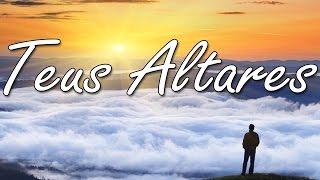 TEUS ALTARES  Vencedores por Cristo LETRA