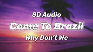 Why Don't We   Come To Brazil (8D AudioLyrics)