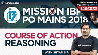Mission IBPS PO Mains 2018 | Course of Action Reasoning Questions for IBPS PO 2018 | Shyam Sir