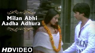 Milan Abhi Aadha Adhura Hai - Video Song | Shahid Kapoor