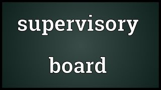 Supervisory board Meaning