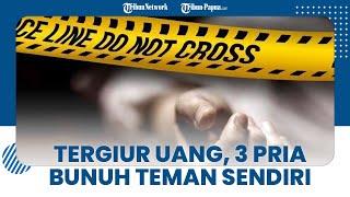 3 Pria Bunuh Teman karena Tergiur Uang Rp75 Juta, Sudah Siapkan Lubang Kuburan sebelum Beraksi