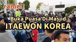 BUKA PUASA DI MASJID ITAEWON SEOUL | Masjid Korea
