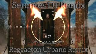 Que Vas Hacer? (Reggaeton Urbano Remix)   Ricardo Montaner Ft Serantes DJ Remix