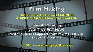 Film Making for Beginners (Phone Cameras/Digicams) - adityapathak