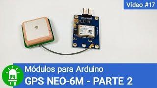 Download Youtube: Módulos para Arduino - Vídeo 17 - GPS NEO-6M - Parte 2