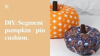 DIY: Segment Pumpkin / Pin Cushion Tutorial