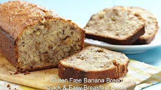 Gluten Free Banana Bread - Quick And Easy Breakfast Bread
