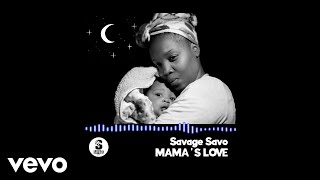 Savage Savo - Mama's Love (Official Audio)