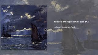 Fantasia & fugue in G minor, BWV 542