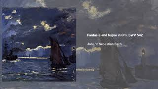 Fantasia & fugue in Gm, BWV 542