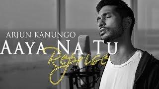 Aaya na tu Reprise | Arjun Kanungo | OFFICIAL - YouTube