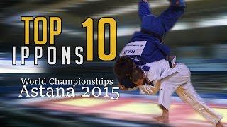 TOP 10 IPPONS | World Championships Astana 2015 | JudoHeroes
