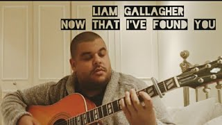 Liam Gallagher - Now That I've Found You (cover)