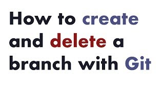 How to Create and Delete a Branch with Git