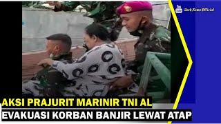 VIDEO - Aksi Prajurit Marinir TNI AL Evakuasi Korban Banjir Lewat Atap Rumah