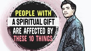 People With A Spiritual Gift Are Affected By These 10 Strange Things