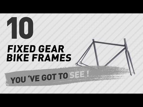 Top 10 Fixed Gear Bike Frames // New & Popular 2017