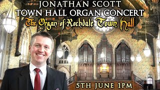 JONATHAN SCOTT TOWN HALL ORGAN CONCERT - ROCHDALE TOWN HALL FRIDAY 5th JUNE 2020 1PM UK TIME