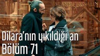 İstanbullu Gelin 71. Bölüm - Dilara'nın Yıkıldığı An